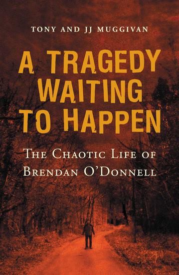 A Tragedy Waiting to Happen – The Chaotic Life of Brendan O'Donnell - The true story of an abandoned orphan who became a psychotic killer - cover