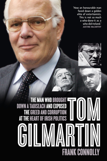 Tom Gilmartin - The Man Who Brought Down a Taoiseach and Exposed the Greed and Corruption at the Heart of Irish Politics - cover