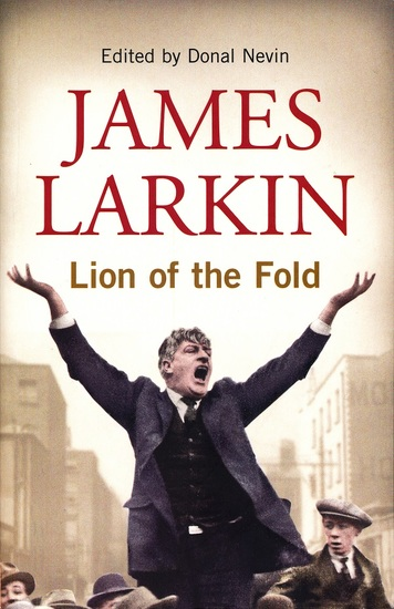 James Larkin: Lion of the Fold - The Life and Works of the Irish Labour Leader - cover