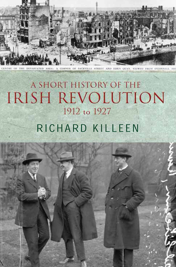 A Short History of the Irish Revolution 1912 to 1927 - From the Ulster Crisis to the formation of the Irish Free State - cover
