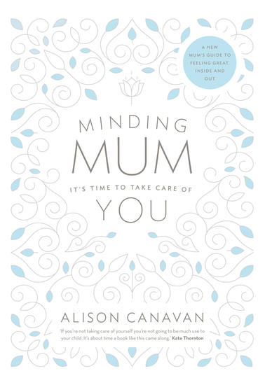 Minding Mum – It's Time to Take Care of You - A New Mum's Guide to Feeling Great Inside and Out - cover