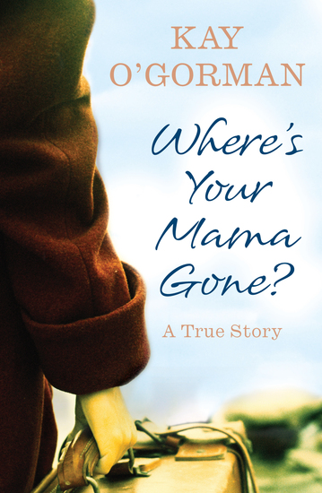 Where's Your Mama Gone? - A True Story of Abandonment and Guilt - cover