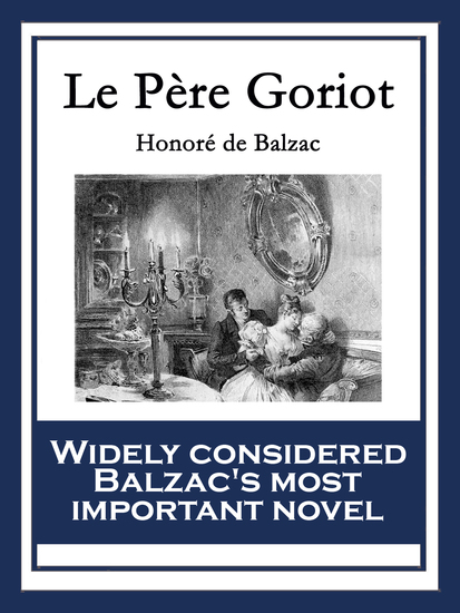 the story of eugene in old goriot by honor de balzac The ambitions of children let loose in paris: le père goriot title page of honoré de balzac's old goriot of le père goriot in reading balzac's story.