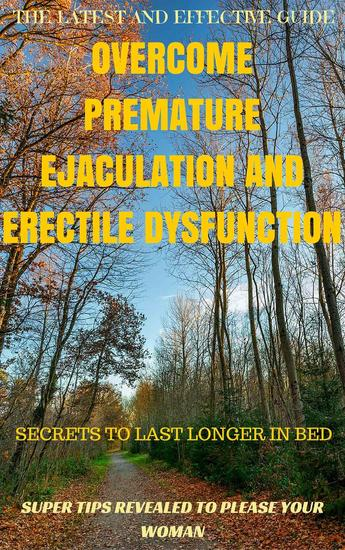 A super guide to overcome premature ejaculation and erectile dysfunction - health and wellness #1 - cover