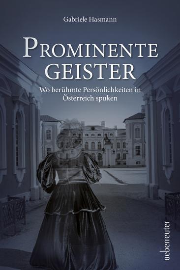 Prominente Geister - Wo berühmte Persönlichkeiten in Österreich spuken - cover