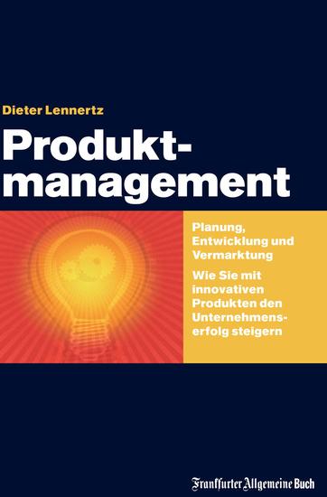 Produktmanagement - Planung Entwicklung und Vermarktung Wie Sie mit innovativen Produkten den Unternehmenserfolg steigern - cover