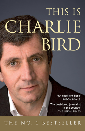 This is Charlie Bird - The Autobiography of one of Ireland's Best-Known Journalist - cover