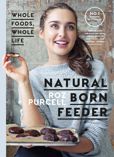Natural Born Feeder - Whole Foods Whole Life - cover
