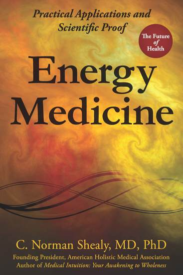 Energy Medicine - Practical Applications and Scientific Proof - cover