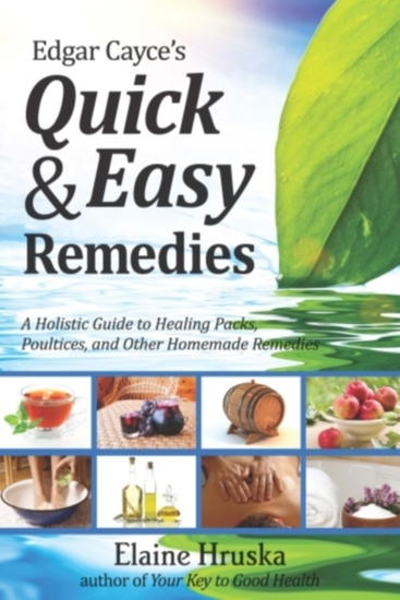 Edgar Cayce's Quick & Easy Remedies - A Holistic Guide to Healing Packs Poultices and Other Homemade Remedies - cover