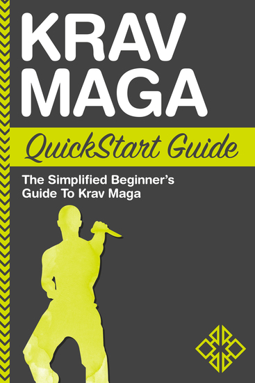 Krav Maga QuickStart Guide - The Simplified Beginner's Guide to Krav Maga - cover