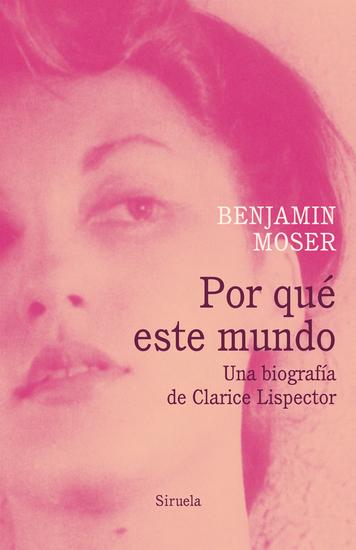 Por qué este mundo Una biografía de Clarice Lispector - cover