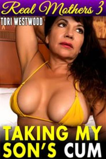 Taking My Son's C*m : Real Mothers 3 (Mommy Son Taboo An*l Sex A*s Incest Family Sex Erotica Mom Son Erotica Taboo Erotica Incest Erotica) - cover
