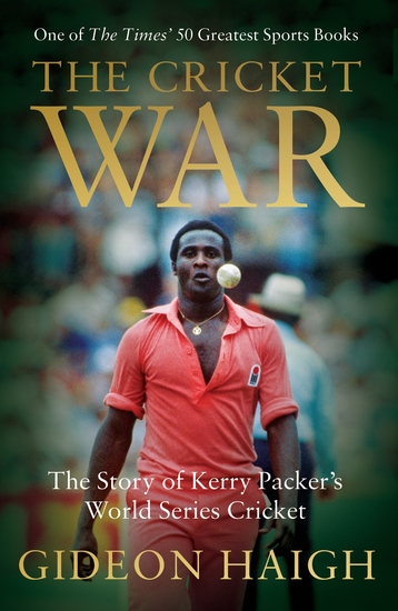 The Cricket War - The Story of Kerry Packer's World Series Cricket - cover