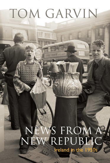 Ireland in the 1950s: News From A New Republic - cover