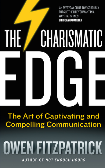 The Charismatic Edge: The Art of Captivating and Compelling Communication - An Everyday Guide to Developing Your Own Charisma and Compelling Communications Skills - cover