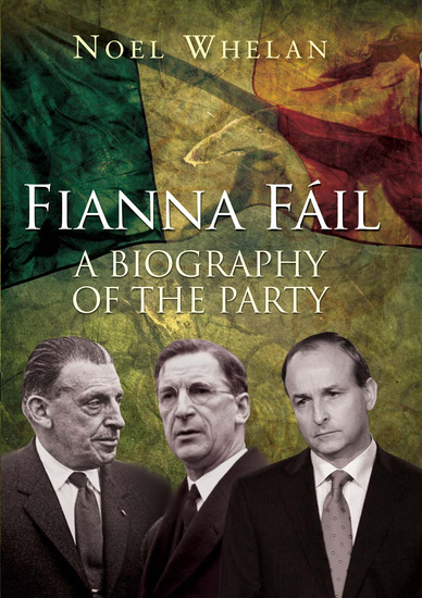 A History of Fianna Fáil - The outstanding biography of the party - cover