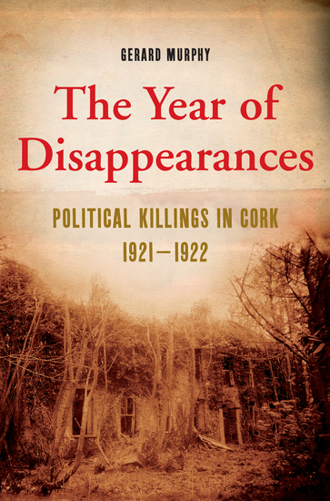The Year of Disappearances - Political Killings in Cork 1921-1922 - cover