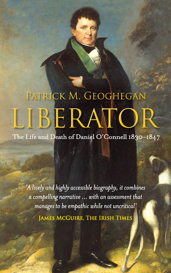 Liberator Daniel O'Connell - The Life and Death of Daniel O'Connell 1830-1847 - cover