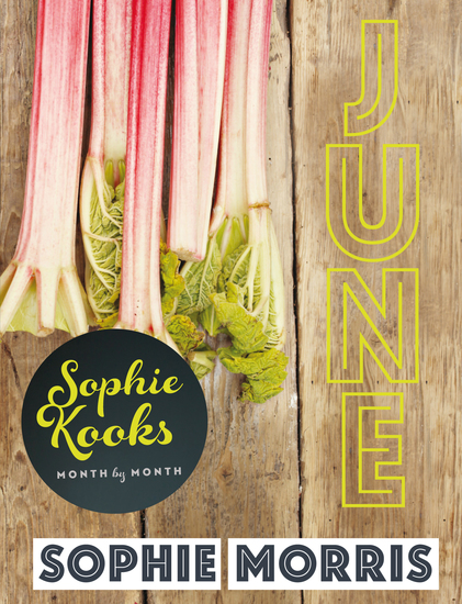 Sophie Kooks Month by Month: June - Quick and Easy Feelgood Seasonal Food for June from Kooky Dough's Sophie Morris - cover