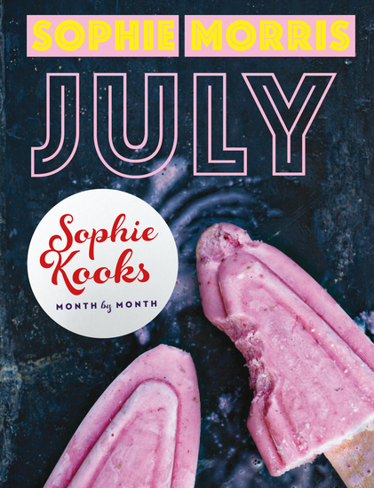 Sophie Kooks Month by Month: July - Quick and Easy Feelgood Seasonal Food for July from Kooky Dough's Sophie Morris - cover