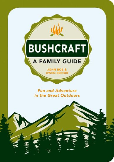 Bushcraft - A Family Guide - Fun and Adventure in the Great Outdoors - cover