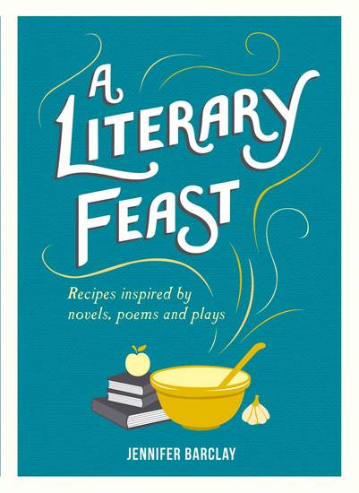 A Literary Feast - Recipes Inspired by Novels Poems and Plays - cover