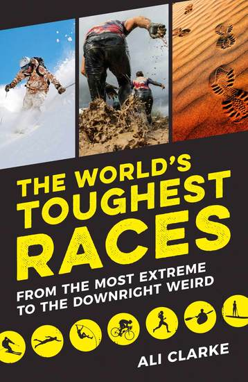 The World's Toughest Races - From the Most Extreme to the Downright Weird - cover