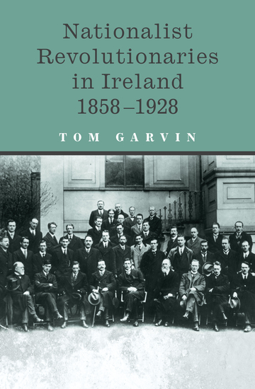 Nationalist Revolutionaries in Ireland 1858-1928 - Patriots Priests and the Roots of the Irish Revolution - cover