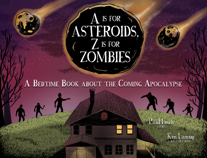 A Is for Asteroids Z Is for Zombies - A Bedtime Book about the Coming Apocalypse - cover