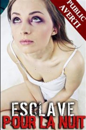 Esclave pour la Nuit - (Nouvelle Érotique HARD Première Fois Soumission) - cover