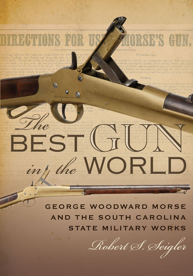 The Best Gun in the World - George Woodward Morse and the South Carolina State Military Works - cover