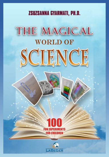 The Magical World of Science - 100 Fun Experiments for Children - cover