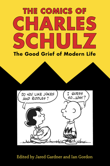 The Comics of Charles Schulz - The Good Grief of Modern Life - cover