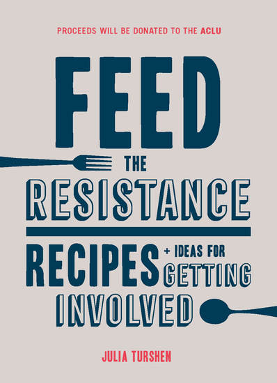 Feed the Resistance - Recipes + Ideas for Getting Involved - cover
