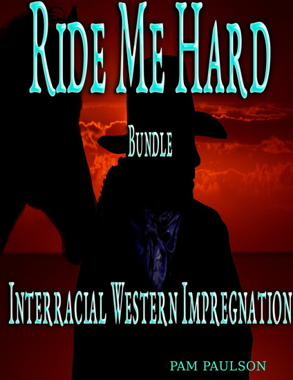 Ride me Hard Bundle :Interracial Western Impregnation - cover