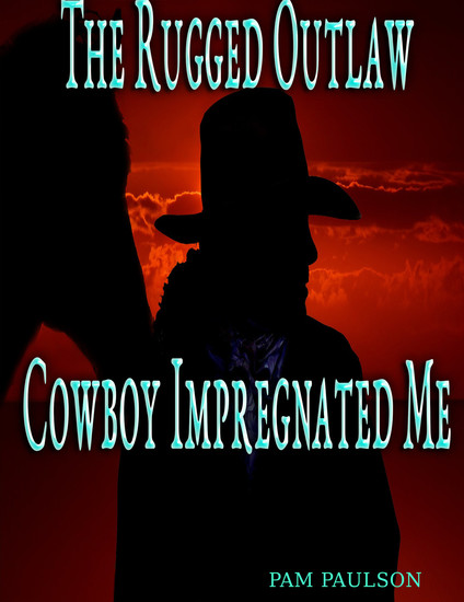 The Rugged Outlaw Cowboy Impregnated Me - cover