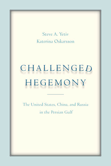 Challenged Hegemony - The United States China and Russia in the Persian Gulf - cover