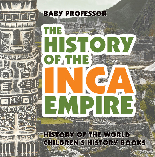 The History of the Inca Empire - History of the World | Children's History Books - cover