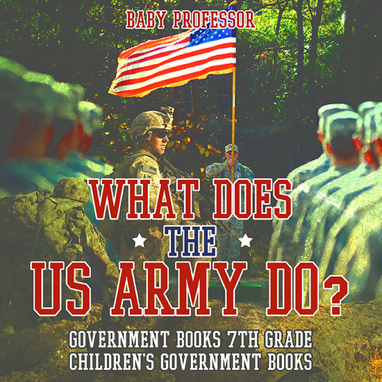 What Does the US Army Do? Government Books 7th Grade | Children's Government Books - cover