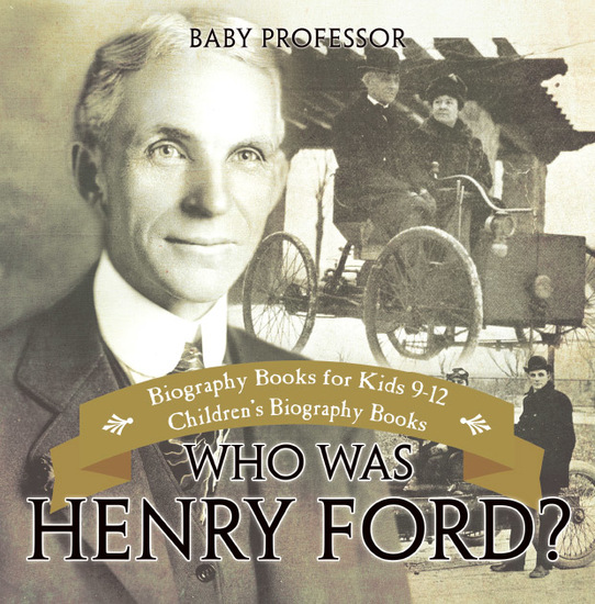 Who Was Henry Ford? - Biography Books for Kids 9-12 | Children's Biography Books - cover