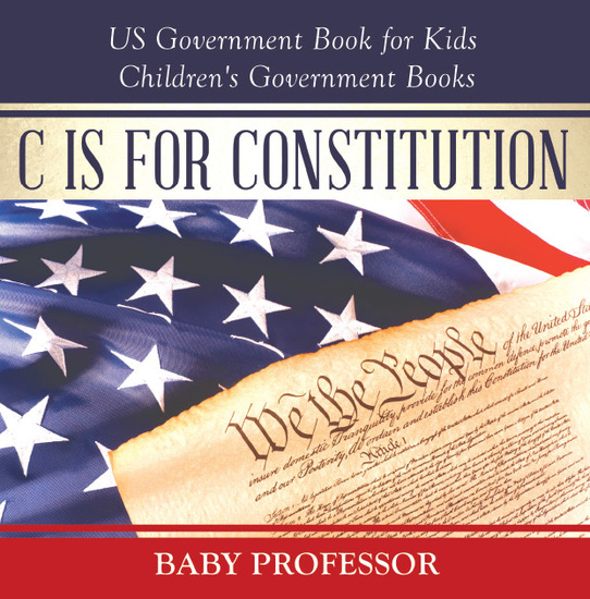 C is for Constitution - US Government Book for Kids | Children's Government Books - cover