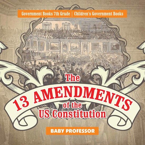 The 13 Amendments of the US Constitution - Government Books 7th Grade | Children's Government Books - cover