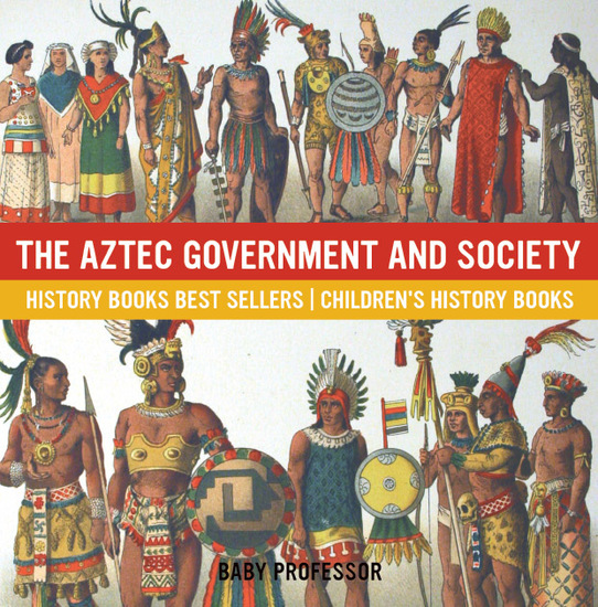 The Aztec Government and Society - History Books Best Sellers | Children's History Books - cover