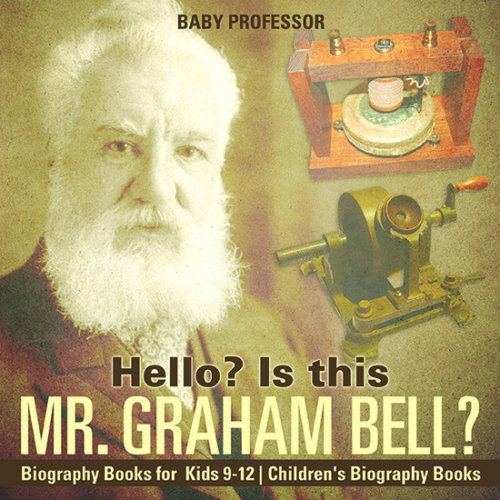 Hello? Is This Mr Graham Bell? - Biography Books for Kids 9-12   Children's Biography Books - cover