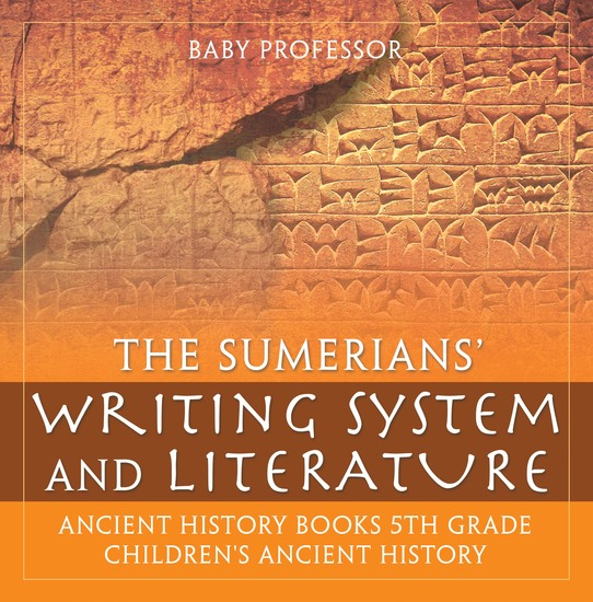 The Sumerians' Writing System and Literature - Ancient History Books 5th Grade | Children's Ancient History - cover