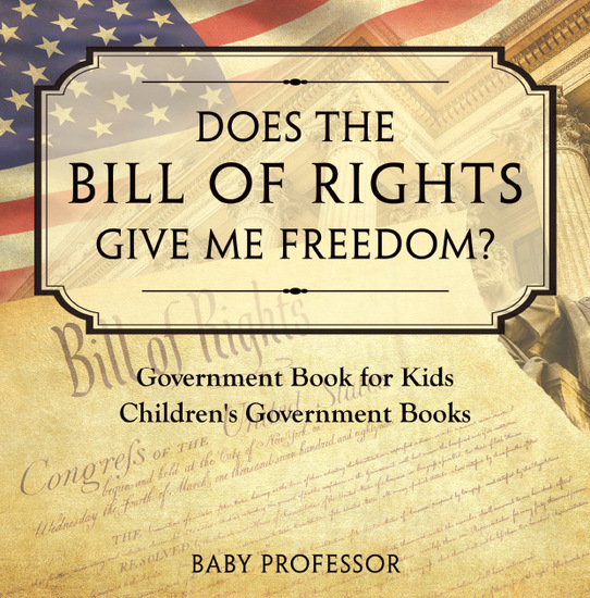 Does the Bill of Rights Give Me Freedom? Government Book for Kids   Children's Government Books - cover