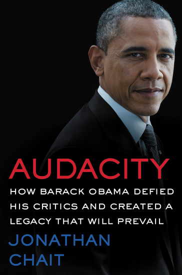 Audacity - How Barack Obama Defied His Critics and Created a Legacy That Will Prevail - cover