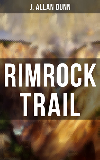 Rimrock Trail - A Tale of the Arizona Ranch and the Three Musketeers of the Range - cover