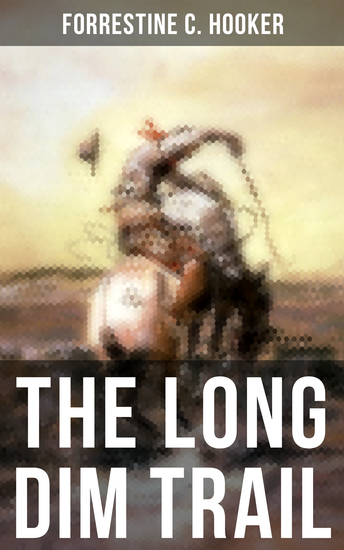 The Long Dim Trail - A Suspenseful Tale of Adventure and Intrigue in the Wild West - cover